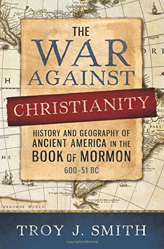 9781462117710: The War against Christianity: History and Geography of Ancient America in the Book of Mormon