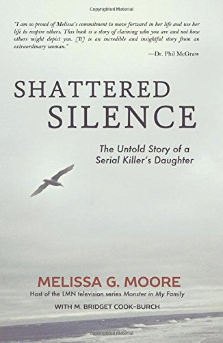 Shattered Silence: The Untold Story of a Serial Killer's Daughter: M. Bridget Cook-Burch; ...
