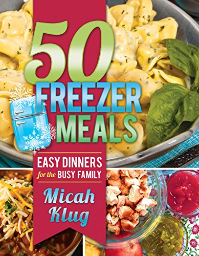 50 Freezer Meals: Easy Dinners for the Busy Family (Hardback)