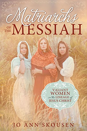 9781462117833: Matriarchs of the Messiah: Valiant Women in the Lineage of Jesus Christ