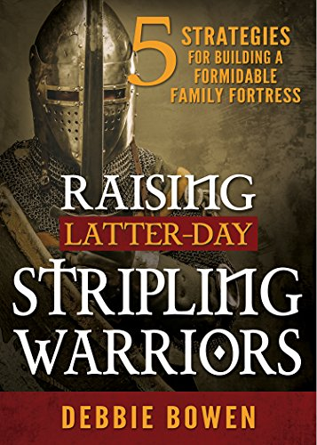 9781462118700: Raising Latter-day Stripling Warriors: 5 Strategies for Building a Formidable Family Fortress