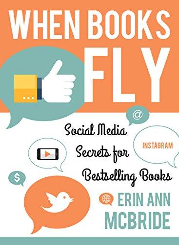 When Books Fly: Social Media Secrets for Bestselling Books: Erin Ann McBride