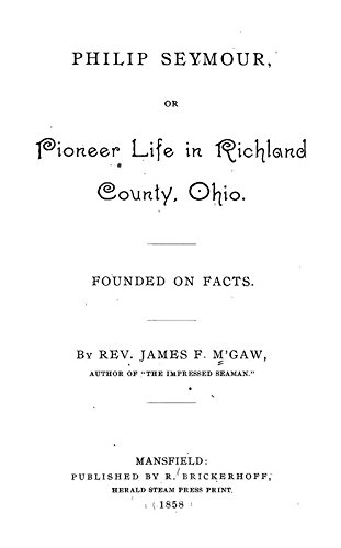9781462212927: Philip Seymour: Or, Pioneer Life in Richland County, Ohio; Founded on Facts