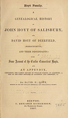 9781462224609: Hoyt Family: A Genealogical History of John Hoyt of Salisbury, And David Hoyt of Deerfield, (Massachusetts,) And Their Descendants: With Some Account of the Earlier Connecticut Hoyts, And An Appendix, Containing the Family Record of William Barnes of Salisbury, A List of the First Settlers of Salisbury and Amesbury, &C