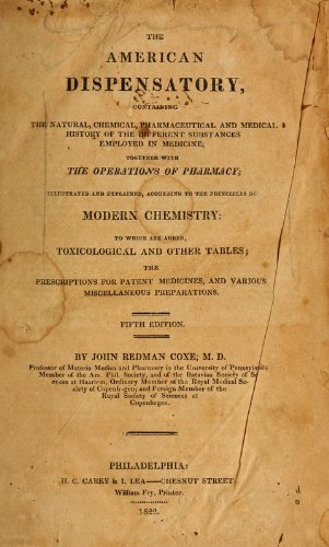 9781462231249: The American Dispensatory: Containing The Natural, Chemical, Pharmaceutical and Medical History of the Different Substances Employed in Medicine; Together with the Operation of Pharmacy: Illustrated and Explained, According to the Principles of Modern Chemistry: To Which are Added, Toxicological and Other Tables: The Prescriptions for Patent Medicines, and Various Miscellaneous Preparations