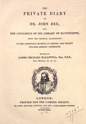 9781462233458: The Private Diary of Dr. John Dee: And the Catalogue of His Library of Manuscripts, from the Original Manuscripts in the Ashmolean Museum at Oxford, and Trinity College Library, Cambridge