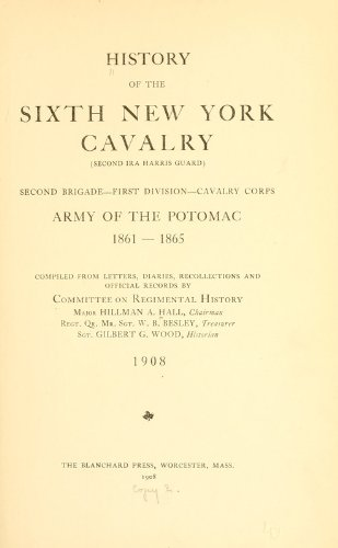 9781462241057: History of The Sixth New York Cavalry: (Second Ira Harris Guard) Second Brigade - First Division - Cavalry Corps, Army of The Potomac, 1861-1865