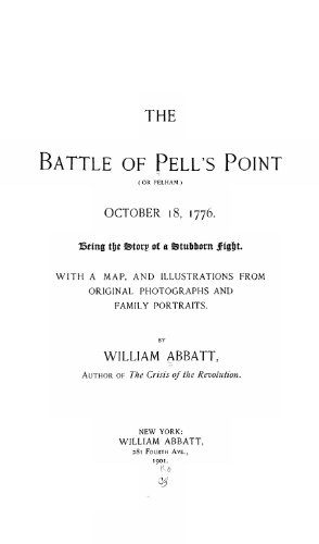 9781462247875: The Battle of Pell's Point, or Pelham, October 18, 1776 Being the Story of a Stubborn Fight. With a Map, and Illustrations from Original Photographs and Family Portraits