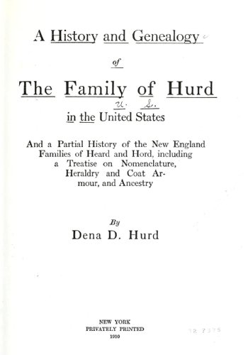 9781462253784: A History and Genealogy of the Family of Hurd in the United States And a Partial History of the New England Families of Heard and Hord, Including a Treatise on Nomenclature, Heraldry and Coat Armour, and Ancestry