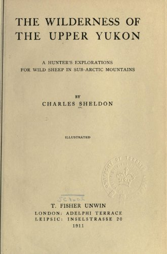 9781462253845: The Wilderness of the Upper Yukon A Hunter's Explorations for Wild Sheep in Sub-Arctic Mountains