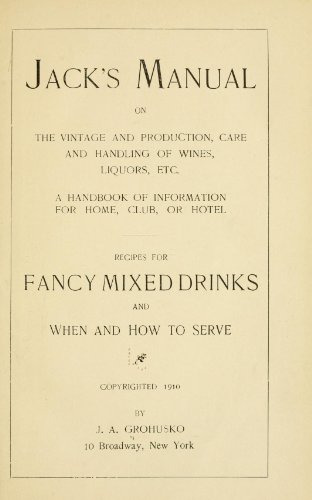 9781462258604: Jack's Manual on The Vintage and Production, Care and Handling of Wines, Liquors, Etc. A Handbook of Information For Home, Club, or Hotel: Recipes For Fancy Mixed Drinks and When and How to Serve