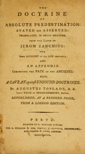 9781462258673: The Doctrine of Absolute Predestination Stated and Asserted Translated, In Great Measure, From The Latin of Jerom Zanchius; With Some Account of His Life Prefixed; and an Appendix Concerning The Fathe of The Ancients; Also a Caveat Against Unsound Doctrines