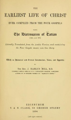 9781462261932: The Earliest Life of Christ Ever Compiled From The Four Gospels Being The Diatessaron of Tatian Circ. A. D. 160 Literally Translated From The Arabic Version and Containing The Four Gospels Woven Into One Story