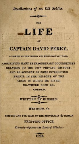 Recollections of an Old Soldier: The Life of Captain David Perry, a Soldier of The French and ...