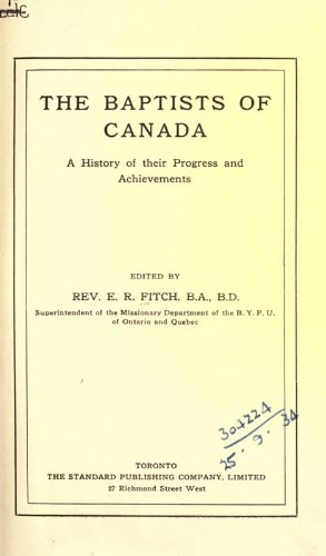 9781462270088: The Baptists Of Canada ; A History Of Their Progress And Achievements. Edited By E.R. Fitch