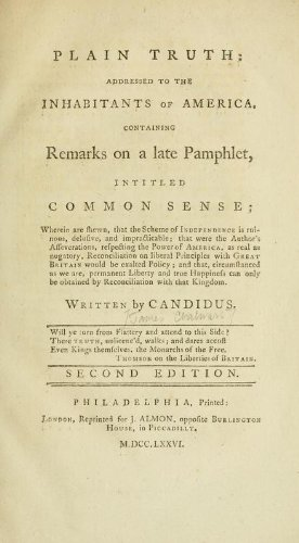 9781462271566: Plain Truth Addressed To The Inhabitants Of America Containing Remarks On A Late Pamphlet, Intitled Common Sense: Wherein Are Shewn, That The Scheme Of Independence Is Ruinous, Delusive, And Impracticable, That Were The Author's Asseverations, Respecting The Power Of America, As Real As Nugatory, Reconciliation On Liberal Principles With Great Britain Would Be Exalted Policy