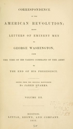 9781462271641: Correspondence Of The American Revolution Being Letters Of Eminent Men To George Washington, From The Time Of His Taking Command Of The Army To The End Of His Presidency