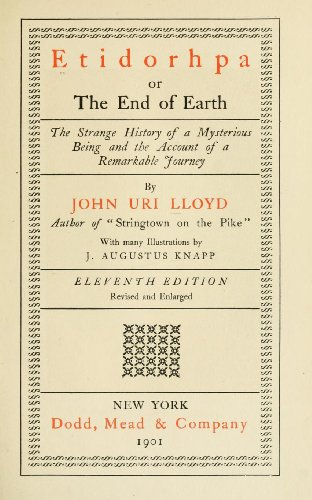Etidorhpa Or, The End of Earth; The Strange History of a Mysterious Being and the Account of a ...