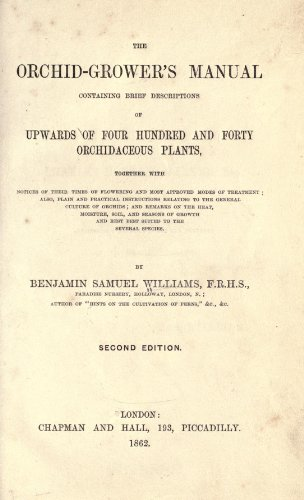9781462277155: The Orchid Grower's Manual Containing Brief Descriptions of Upwards of Four Hundred and Forty of Orchidaceous Plants; Together with Notices of Their Times of Flowering, and Most Approved Modes of Treatment; Also, Plain and Practical Instructions Relating to the General Culture of Orchids; Remarks on the Heat, Moisture, Soil, Seasons of Growth and Rest Best Suited to the Several Species