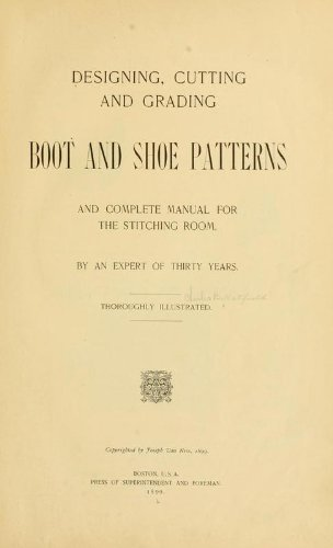 9781462285105: Designing, Cutting and Grading Boot and Shoe Patterns, and Complete Manual for the Stitching Room, By an Expert of Thirty Years