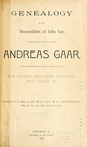 9781462287727: Genealogy of The Descendants of John Gar: Or More Particularly of His Son, Andreas Gaar, Who Emigrated From Bavaria to America in 1732