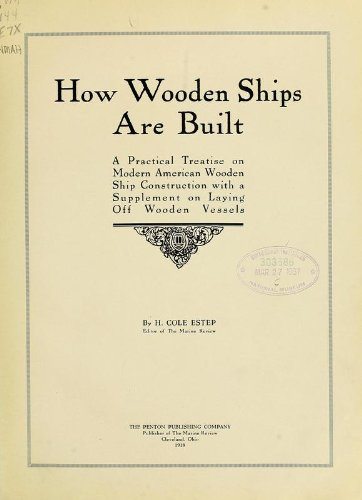 9781462293742: How Wooden Ships Are Built A Practical Treatise On Modern American Wooden Ship Construction, With A Supplement On Laying Off Wooden Vessels