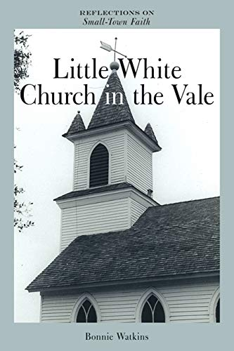 Little White Church in the Vale: Reflections on Small-Town Faith: Bonnie Watkins
