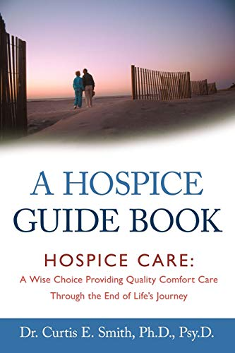 9781462400096: A Hospice Guide Book: Hospice Care: A Wise Choice Providing Quality Comfort Care Through the End of Life's Journey