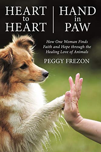 9781462400775: Heart to Heart, Hand in Paw: How One Woman Finds Faith and Hope Through the Healing Love of Animals