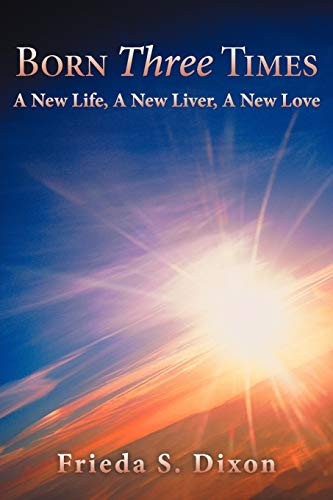 9781462403875: Born Three Times: A New Life, A New Liver, A New Love