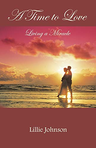 9781462403981: A Time to Love: Living a Miracle