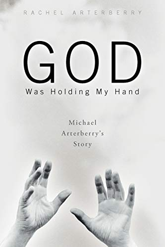 9781462404063: God Was Holding My Hand: Michael Arterberry's Story