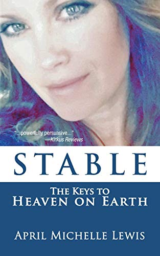 9781462404711: STABLE: The Keys to Heaven on Earth