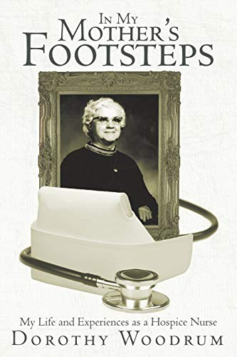 9781462405084: In My Mother's Footsteps: My Life and Experiences as a Hospice Nurse