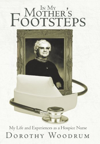 9781462405091: In My Mother's Footsteps: My Life and Experiences as a Hospice Nurse