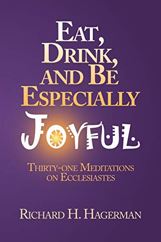 Eat, Drink, and Be Especially Joyful: Richard H Hagerman