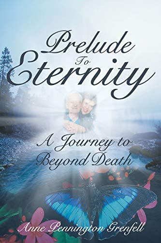 9781462405831: Prelude to Eternity: A Journey to Beyond Death
