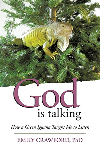God Is Talking: How a Green Iguana Taught Me to Listen: Crawford, Emily