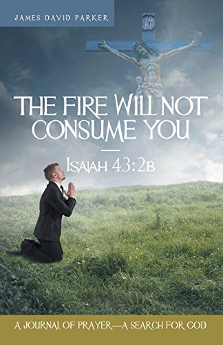 9781462410859: The Fire Will Not Consume You-Isaiah 43:2b: A Journal of Prayer-A Search for God