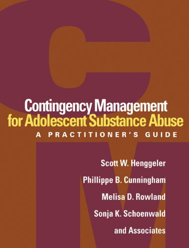 Contingency Management for Adolescent Substance Abuse: A Practitioner's Guide (9781462502479) by Scott W. Henggeler; Phillippe B. Cunningham; Melisa D. Rowland; Sonja K. Schoenwald; and Associates