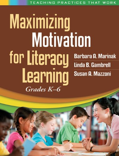 9781462507511: Maximizing Motivation for Literacy Learning: Grades K-6 (Teaching Practices That Work)