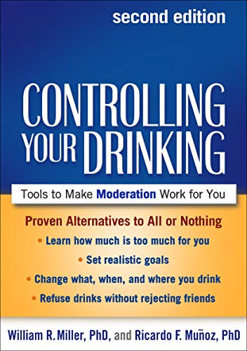 Controlling Your Drinking, Second Edition: Tools to Make Moderation Work for You: Miller Phd, ...