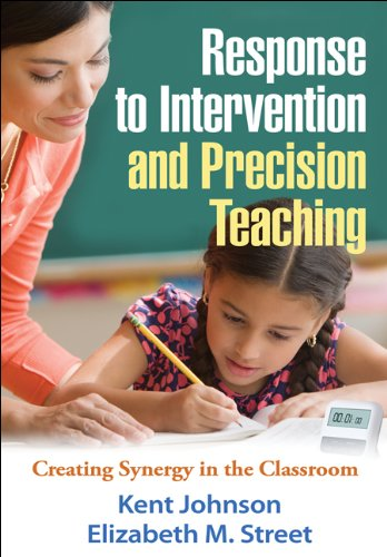 Response to Intervention and Precision Teaching: Creating Synergy in the Classroom (146250762X) by Johnson PhD, Kent; Street EdD, Elizabeth M.