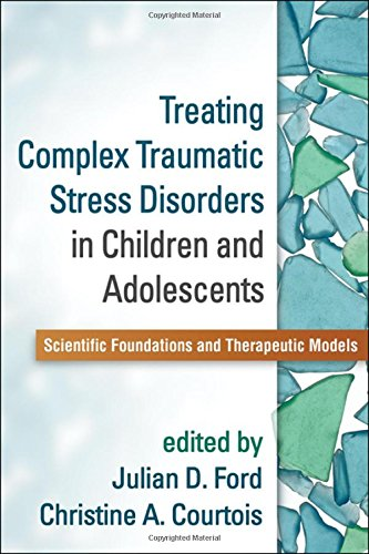 9781462509492: Treating Complex Traumatic Stress Disorders in Children and Adolescents: Scientific Foundations and Therapeutic Models