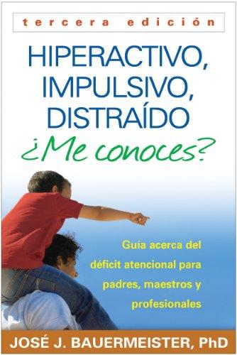 9781462512362: Hiperactivo, Impulsivo, Distraído ¿Me conoces?, Tercera edición: Guía Acerca del Déficit Atencional (TDAH) Para Padres, Maestros y Profesionales (Spanish Edition)