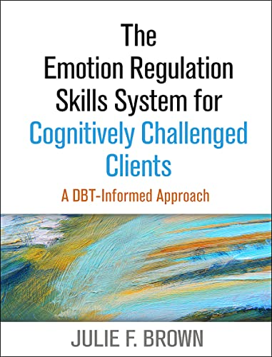 The Emotion Regulation Skills System for Cognitively Challenged Clients: A Dbt(r) -Informed ...