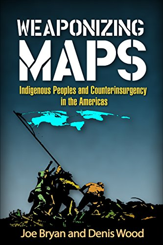 Weaponizing Maps: Indigenous Peoples and Counterinsurgency in the Americas: Joe Bryan PhD