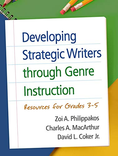 Developing Strategic Writers through Genre Instruction: Resources for Grades 3-5: Philippakos, Zoi ...