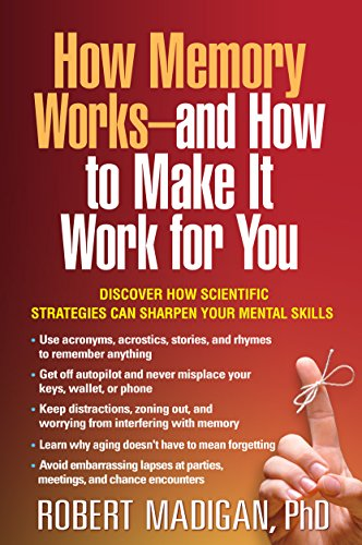How Memory Works--and How to Make It Work for You: Madigan, Robert