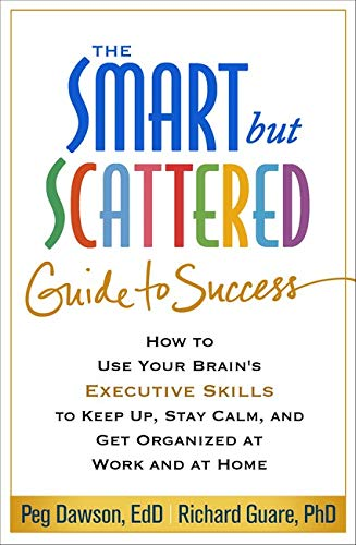 9781462522798: The Smart but Scattered Guide to Success: How to Use Your Brain's Executive Skills to Keep Up, Stay Calm, and Get Organized at Work and at Home
